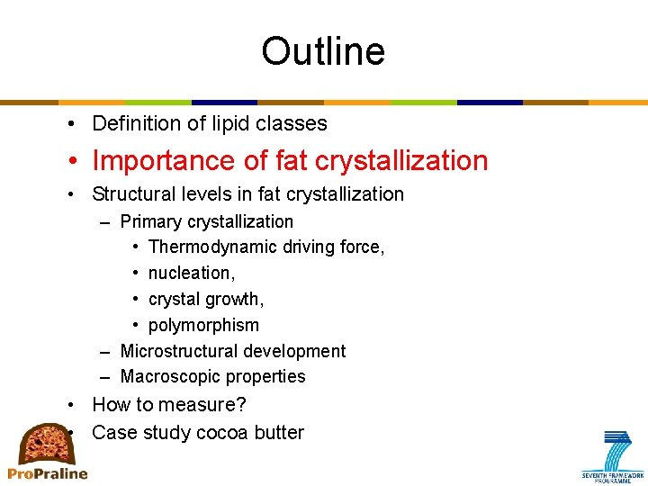 Outline • Definition of lipid classes • Importance of fat crystallization • Structural levels