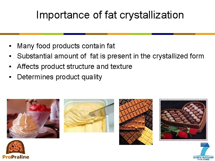 Importance of fat crystallization • • Many food products contain fat Substantial amount of