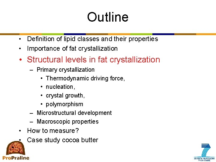 Outline • Definition of lipid classes and their properties • Importance of fat crystallization