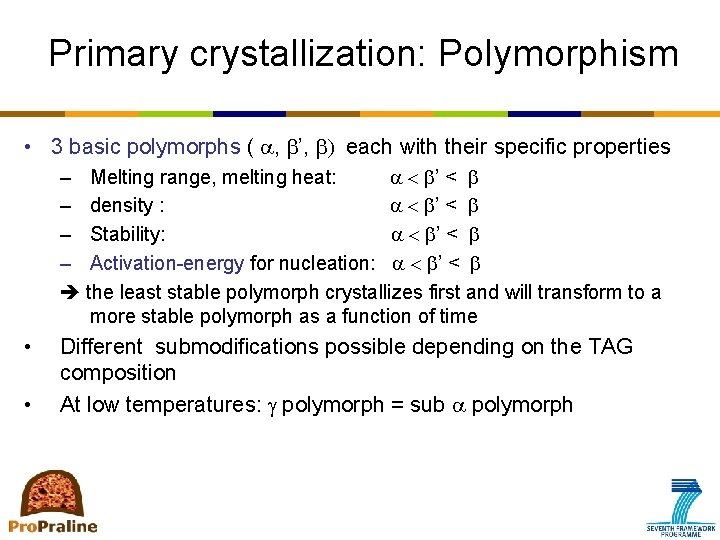 Primary crystallization: Polymorphism • 3 basic polymorphs ( a, ', ) each with their