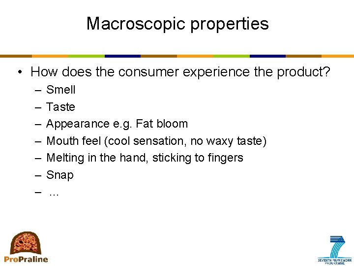 Macroscopic properties • How does the consumer experience the product? – – – –