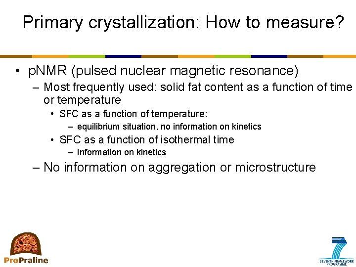 Primary crystallization: How to measure? • p. NMR (pulsed nuclear magnetic resonance) – Most