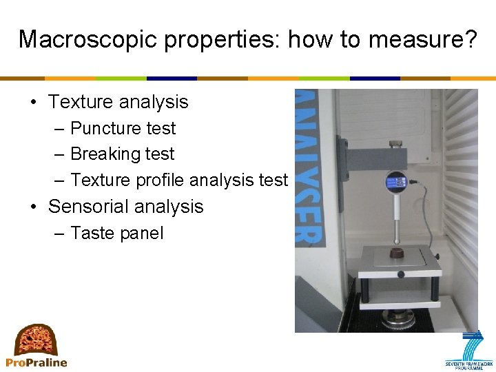 Macroscopic properties: how to measure? • Texture analysis – Puncture test – Breaking test