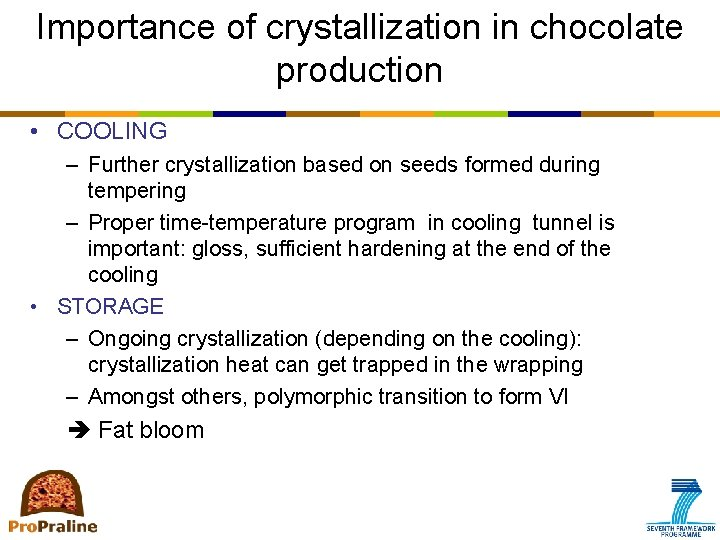 Importance of crystallization in chocolate production • COOLING – Further crystallization based on seeds