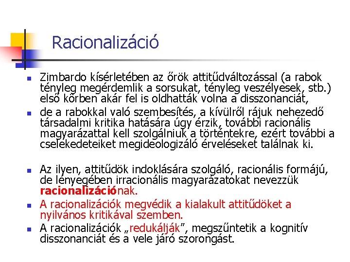 Racionalizáció n n n Zimbardo kísérletében az őrök attitűdváltozással (a rabok tényleg megérdemlik a