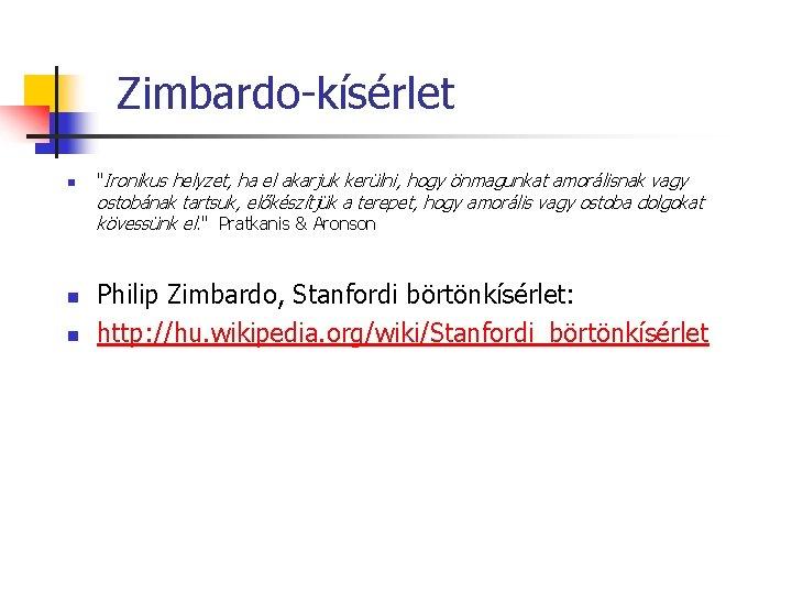 """Zimbardo-kísérlet n """"Ironikus helyzet, ha el akarjuk kerülni, hogy önmagunkat amorálisnak vagy ostobának tartsuk,"""