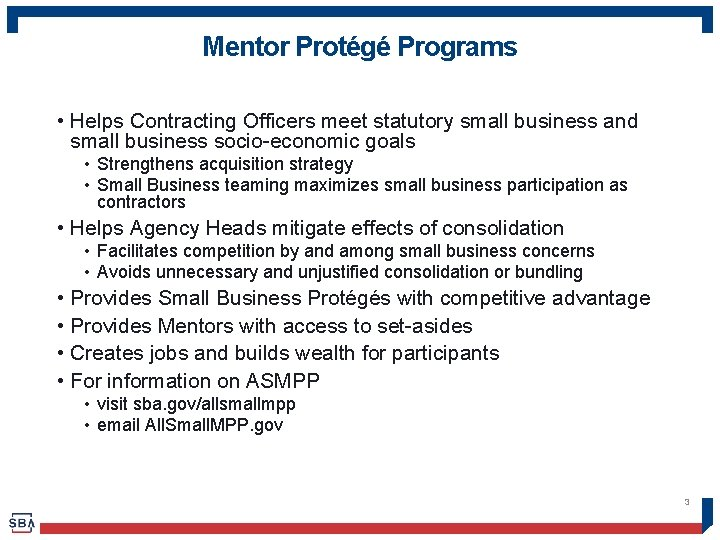 Mentor Protégé Programs • Helps Contracting Officers meet statutory small business and small business