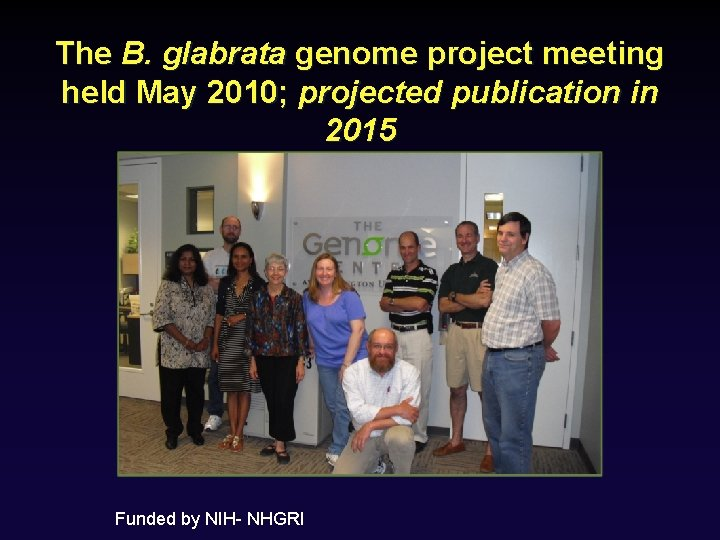 The B. glabrata genome project meeting held May 2010; projected publication in 2015 Funded