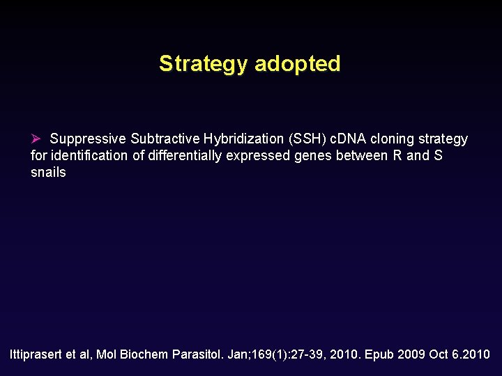 Strategy adopted Ø Suppressive Subtractive Hybridization (SSH) c. DNA cloning strategy for identification of