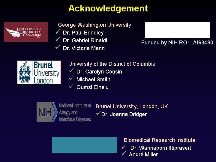 Acknowledgement George Washington University ü Dr. Paul Brindley ü Dr. Gabriel Rinaldi ü Dr.