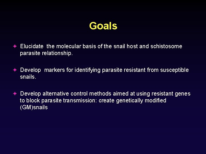 Goals Elucidate the molecular basis of the snail host and schistosome parasite relationship. Develop
