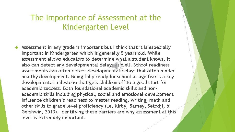 The Importance of Assessment at the Kindergarten Level Assessment in any grade is important