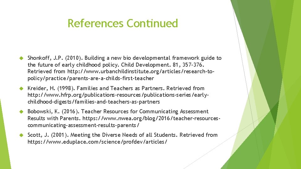 References Continued Shonkoff, J. P. (2010). Building a new bio developmental framework guide to
