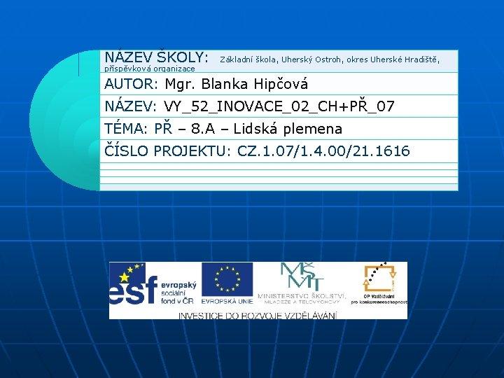 NÁZEV ŠKOLY: Základní škola, Uherský Ostroh, okres Uherské Hradiště, příspěvková organizace AUTOR: Mgr. Blanka