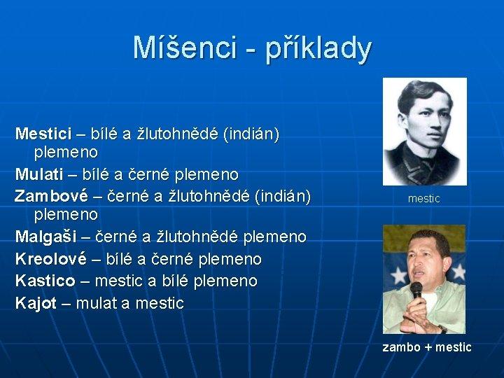 Míšenci - příklady Mestici – bílé a žlutohnědé (indián) plemeno Mulati – bílé a