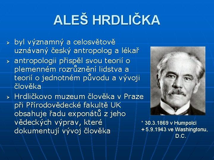 ALEŠ HRDLIČKA Ø Ø Ø byl významný a celosvětově uznávaný český antropolog a lékař