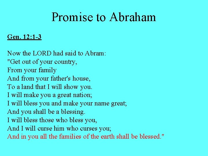 Promise to Abraham Gen. 12: 1 -3 Now the LORD had said to Abram: