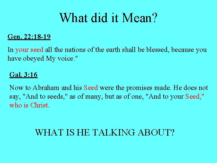 What did it Mean? Gen. 22: 18 -19 In your seed all the nations