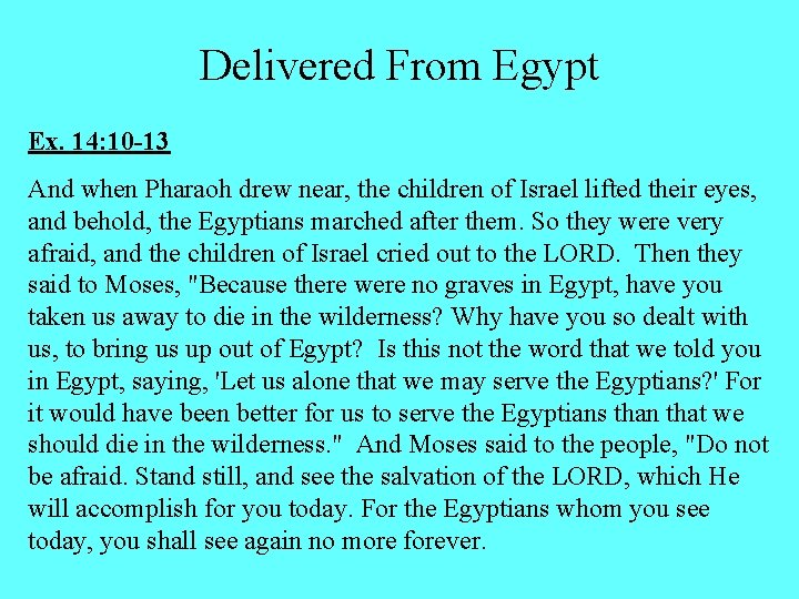 Delivered From Egypt Ex. 14: 10 -13 And when Pharaoh drew near, the children