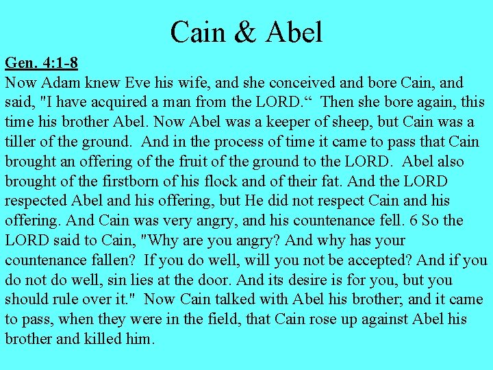 Cain & Abel Gen. 4: 1 -8 Now Adam knew Eve his wife, and