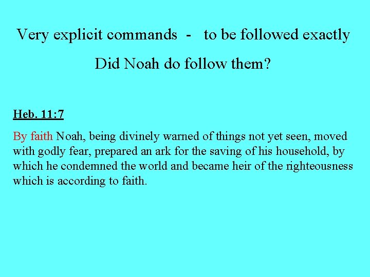 Very explicit commands - to be followed exactly Did Noah do follow them? Heb.