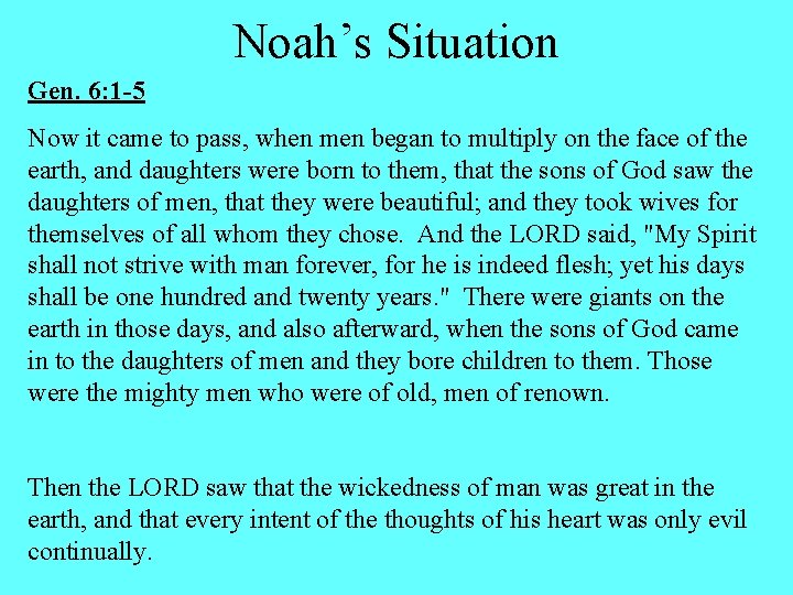 Noah's Situation Gen. 6: 1 -5 Now it came to pass, when men began