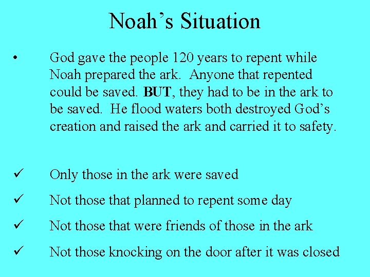 Noah's Situation • God gave the people 120 years to repent while Noah prepared
