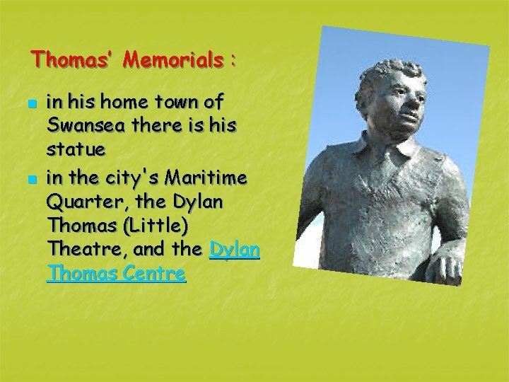 Thomas' Memorials : n n in his home town of Swansea there is his