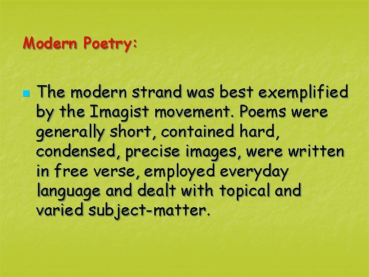 Modern Poetry: n The modern strand was best exemplified by the Imagist movement. Poems