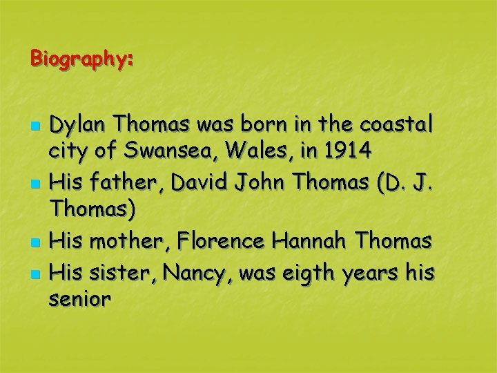 Biography: n n Dylan Thomas was born in the coastal city of Swansea, Wales,
