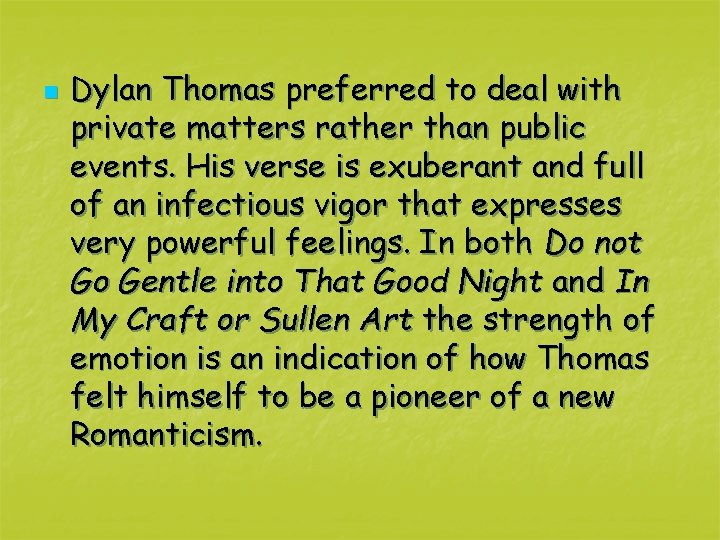 n Dylan Thomas preferred to deal with private matters rather than public events. His