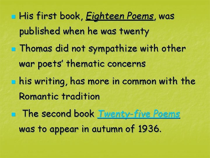 n His first book, Eighteen Poems, was published when he was twenty n Thomas