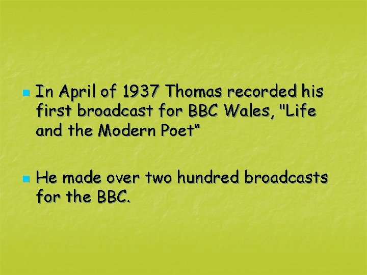 n n In April of 1937 Thomas recorded his first broadcast for BBC Wales,