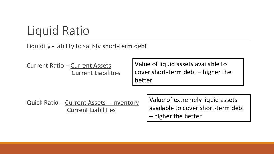 Liquid Ratio Liquidity - ability to satisfy short-term debt Current Ratio – Current Assets