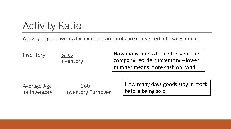 Activity Ratio Activity- speed with which various accounts are converted into sales or cash