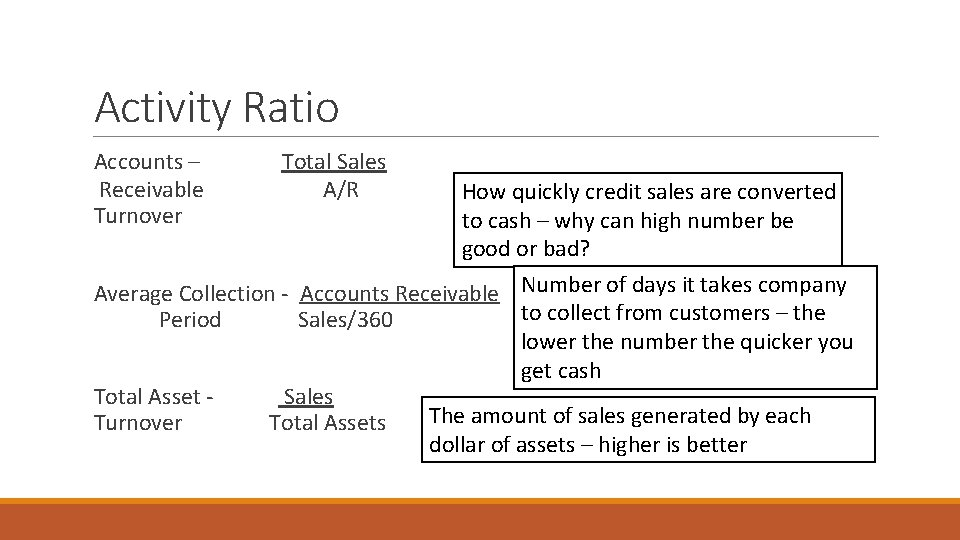 Activity Ratio Accounts – Total Sales Receivable A/R Turnover How quickly credit sales are