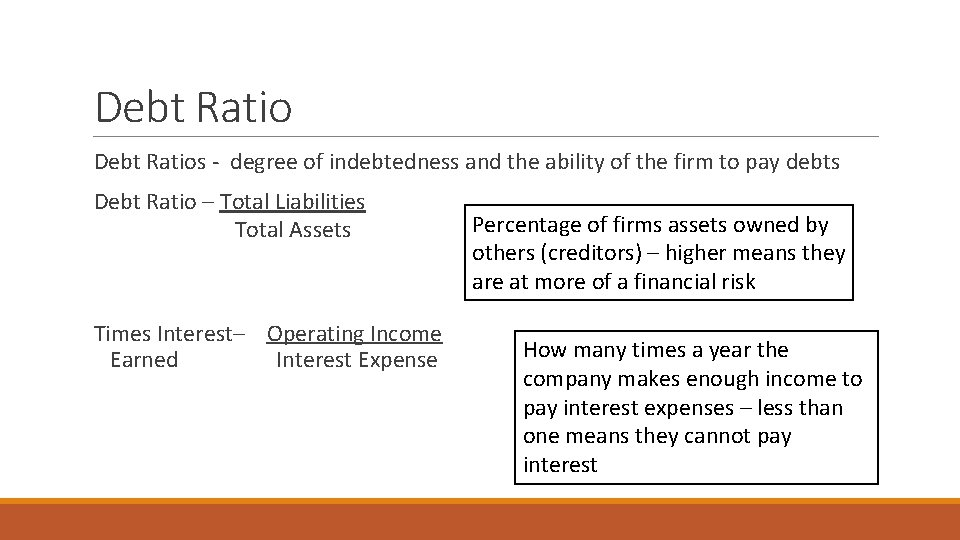 Debt Ratio Debt Ratios - degree of indebtedness and the ability of the firm