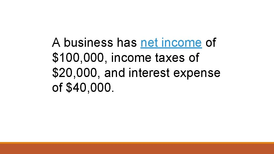 A business has net income of $100, 000, income taxes of $20, 000, and