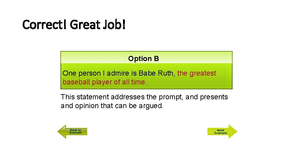 Correct! Great Job! Option B One person I admire is Babe Ruth, the greatest
