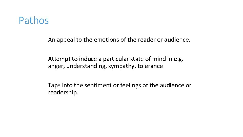 Pathos An appeal to the emotions of the reader or audience. Attempt to induce