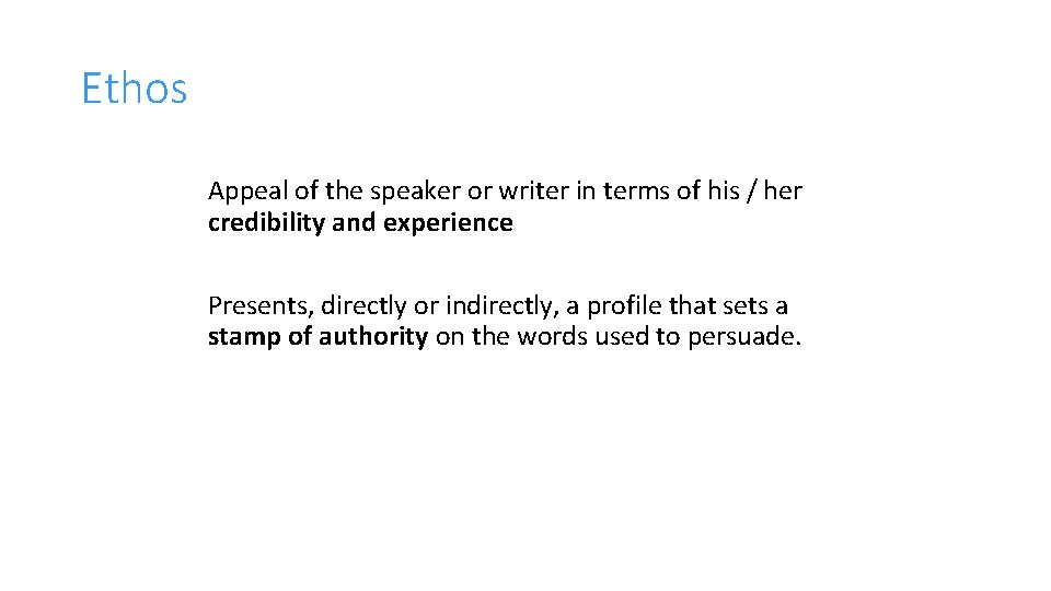 Ethos Appeal of the speaker or writer in terms of his / her credibility