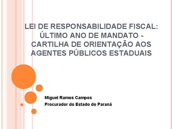 LEI DE RESPONSABILIDADE FISCAL: ÚLTIMO ANO DE MANDATO CARTILHA DE ORIENTAÇÃO AOS AGENTES PÚBLICOS