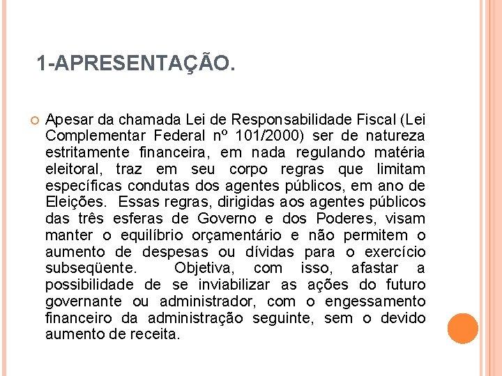 1 -APRESENTAÇÃO. Apesar da chamada Lei de Responsabilidade Fiscal (Lei Complementar Federal nº 101/2000)