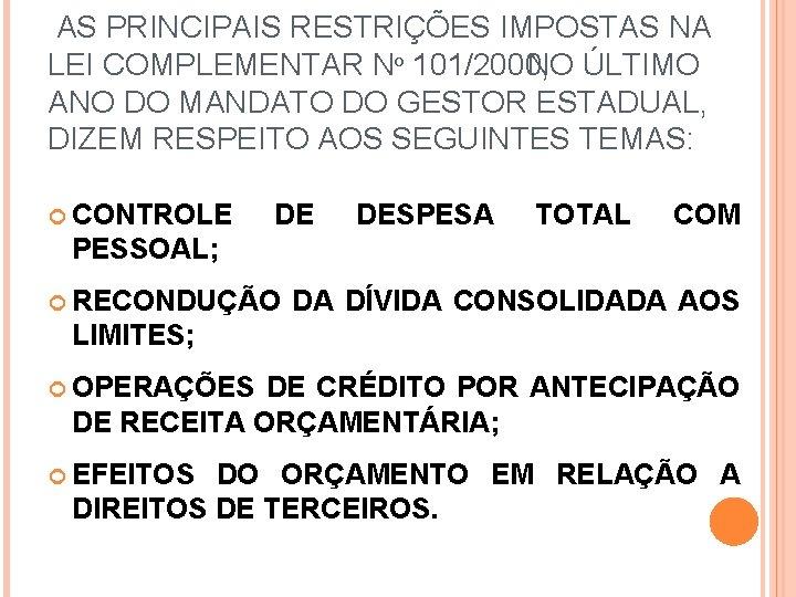 AS PRINCIPAIS RESTRIÇÕES IMPOSTAS NA LEI COMPLEMENTAR Nº 101/2000, NO ÚLTIMO ANO DO MANDATO