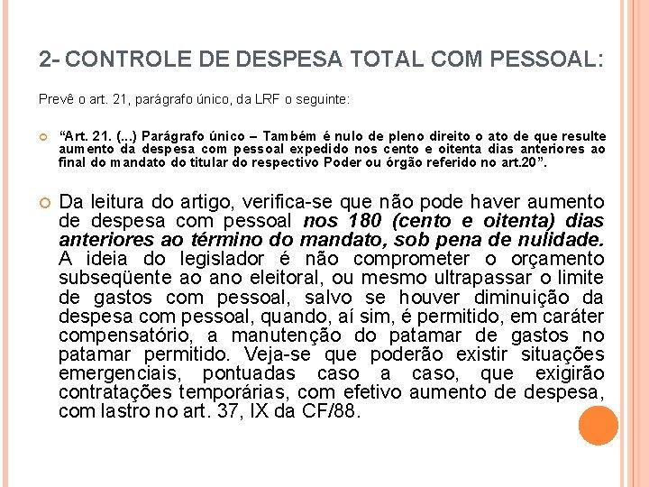 2 - CONTROLE DE DESPESA TOTAL COM PESSOAL: Prevê o art. 21, parágrafo único,