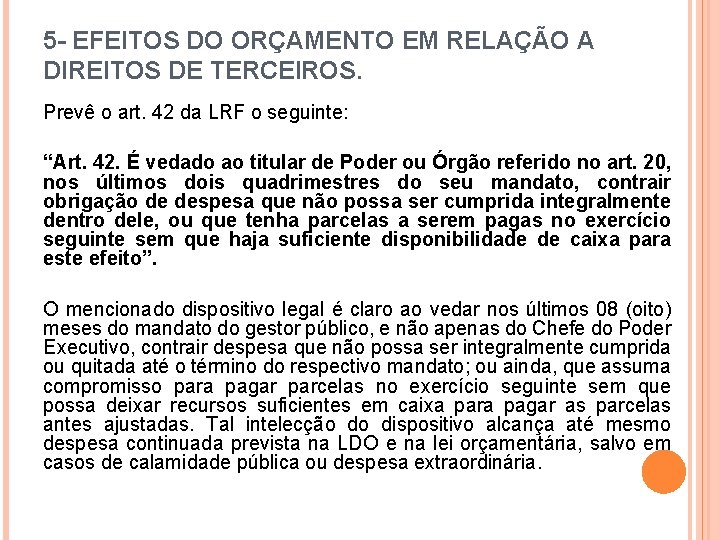5 - EFEITOS DO ORÇAMENTO EM RELAÇÃO A DIREITOS DE TERCEIROS. Prevê o art.