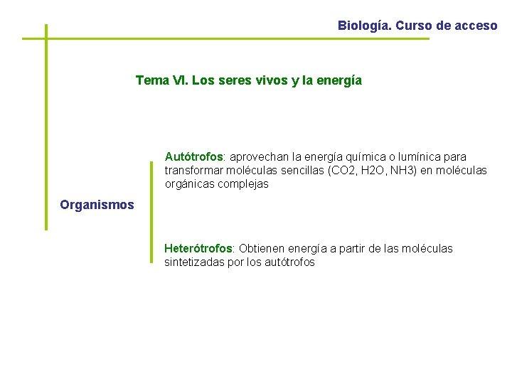 Biología. Curso de acceso Tema VI. Los seres vivos y la energía Autótrofos: aprovechan