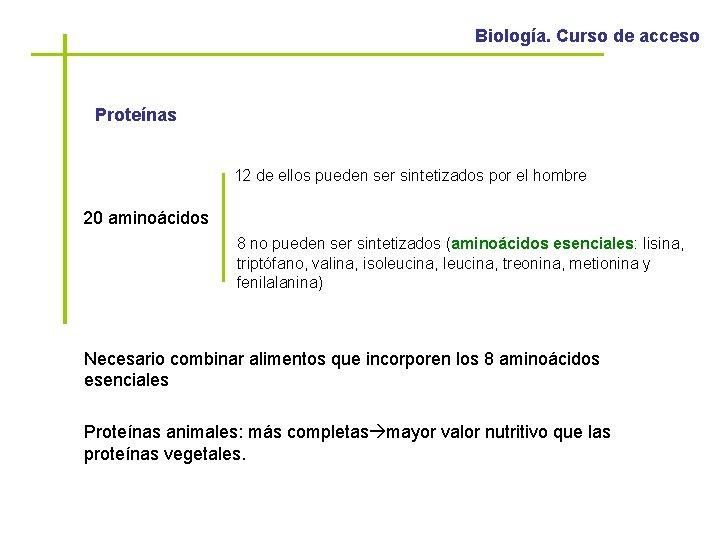 Biología. Curso de acceso Proteínas 12 de ellos pueden ser sintetizados por el hombre