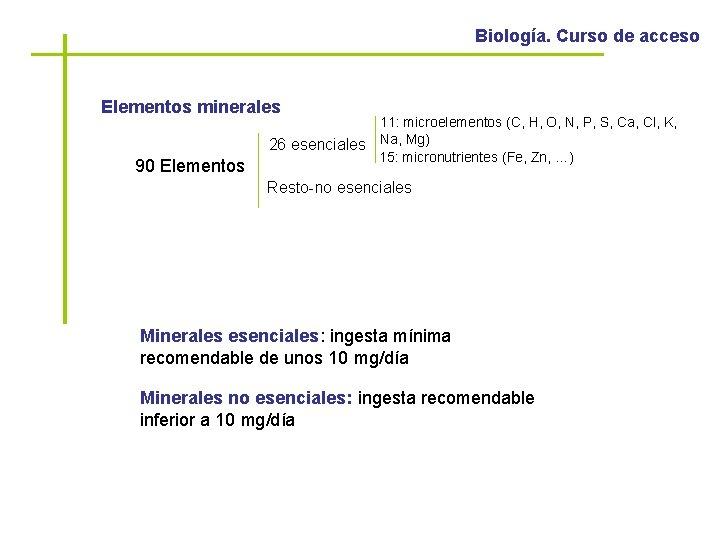 Biología. Curso de acceso Elementos minerales 90 Elementos 11: microelementos (C, H, O, N,