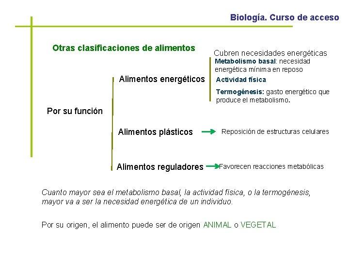 Biología. Curso de acceso Otras clasificaciones de alimentos Cubren necesidades energéticas Metabolismo basal: necesidad